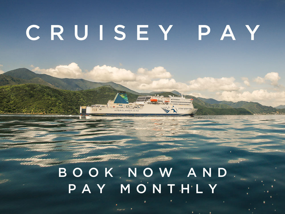 Book today with Cruisey Pay our Cook Strait Crossing Pay Later scheme